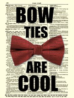 Bow Ties Are Cool Dictionary Page, Dr. Who Text Art, Dictionary Print, Wall Decor, Art Print, Wall Art. $10.00, via Etsy.