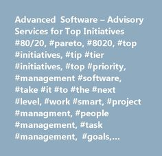 Advanced Software – Advisory Services for Top Initiatives #80/20, #pareto, #8020, #top #initiatives, #tip #tier #initiatives, #top #priority, #management #software, #take #it #to #the #next #level, #work #smart, #project #managment, #people #management, #task #management, #goals, #strategy, #accountability, #visibility, #portfolio #project #management, #dashboards, #scorecards, #merger #and #acquisition #management, #consolidation #management, #integration, #alliance #management…