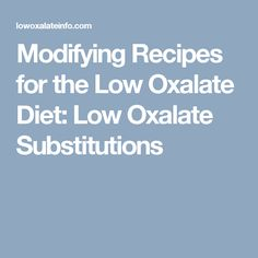 Modifying Recipes for the Low Oxalate Diet: Low Oxalate Substitutions