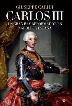 Carlos III: Un gran rey reformador en Nápoles y España / Giuseppe Caridi  http://fama.us.es/record=b2687193~S5*spi