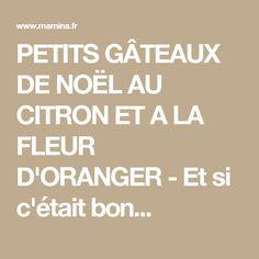 PETITS GÂTEAUX DE NOËL AU CITRON ET A LA FLEUR D'ORANGER - Et si c'était bon...