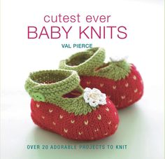This is a great book for knitted baby bits and bobs. I've made this strawbeey bootees for a friend and there are even cuter in real life!