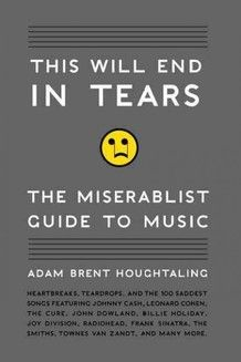 This Will End in Tears: The Miserablist Guide to Music