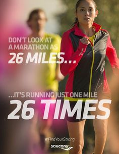 Don't look at a marathon as 26 miles...it's running just one mile 26 times + .2 #FindYourStrong