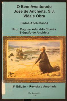 O bem aventurado José de Anchieta, S.J : vida y obra : dados anchietanos / Dagmar Aderaldo Chaves. 1996 http://absysnetweb.bbtk.ull.es/cgi-bin/abnetopac01?TITN=138835