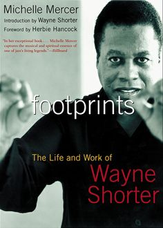 """Read """"Footprints The Life and Work of Wayne Shorter"""" by Michelle Mercer available from Rakuten Kobo. Saxophonist and composer Wayne Shorter has not only left his footprints on our musical terrain, he has created a body of. Book Of Life, The Life, I Love Books, Books To Read, Wayne Shorter, Herbie Hancock, Living Legends, Reading Levels, Book Signing"""