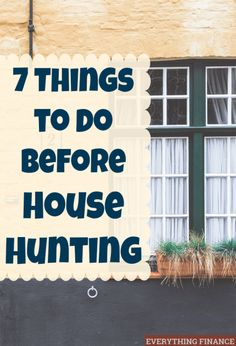 Overwhelmed at the prospect of buying a home? Follow this simple and easy checklist of 7 things to do before house hunting and make the process easy.
