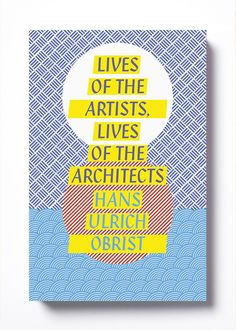"""Lives of the Artists, Lives of the Architects."" Book design (inside & out) by Claire Mason."