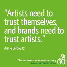 """""""Artists need to trust themselves, and brands need to trust artists."""" -Annie Liebovitz #CannesLions"""