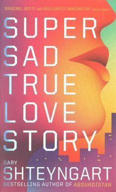 """Super Sad True Love Story"" - by Gary Shteyngart"