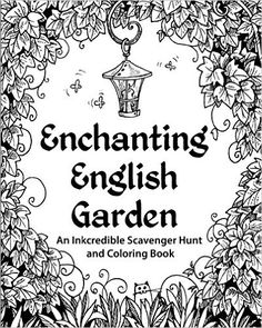 Enchanting English Garden An Inkcredible Scavenger Hunt And Colouring Book
