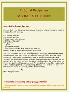 The original recipe for Mrs Balls Chutney…. Chutney Recipes, Jam Recipes, Canning Recipes, South African Desserts, South African Recipes, Africa Recipes, Peach Chutney, Dried Peaches, Canning Food Preservation