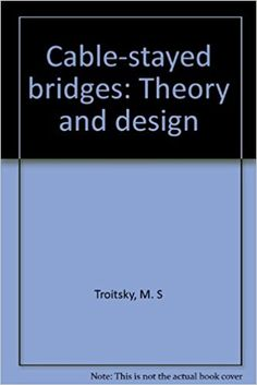 Cable-Stayed Bridges: Theory and Design 2nd Edition