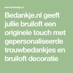 Bedankje.nl geeft jullie bruiloft een originele touch met gepersonaliseerde trouwbedankjes en bruiloft decoratie