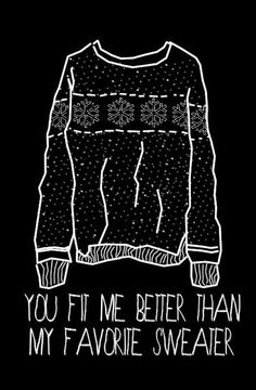Lana Del Rey quote - you fit me better than my favorite sweater