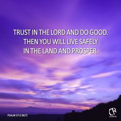 Trust in the Lord and do good. Then you will live safely in the ...
