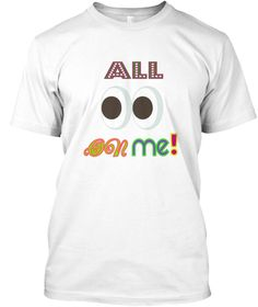 All ! Me On  White T-Shirt Front