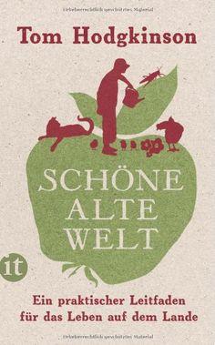 Schöne alte Welt: Ein praktischer Leitfaden für das Leben auf dem Lande (insel taschenbuch) von Tom Hodgkinson http://www.amazon.de/dp/3458359281/ref=cm_sw_r_pi_dp_miWKvb199AH4S