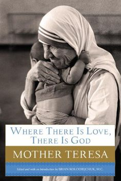 The Hardcover of the Where There Is Love, There Is God: A Path to Closer Union with God and Greater Love for Others by Mother Teresa at Barnes & Noble. Mother Teresa Books, Used Books, Books To Read, Missionaries Of Charity, Saint Teresa Of Calcutta, Surrender To God, She Quotes, This Is Your Life, Other Mothers