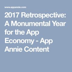 2017 Retrospective: A Monumental Year for the App Economy - App Annie Content Marketing Data, Annie, Insight, Content, App, Apps