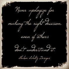 Never apologize for making the right decision quote. Black, white. Wise words, wisdom. Positive thinking. By Shalom Schultz Designs.