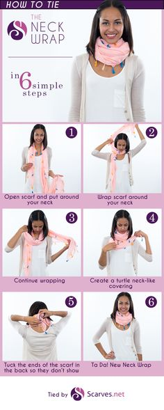 STEP 1 Put the scarf around your neck. STEP 2 Wrap the scarf around your neck until it creates aturtleneck-like covering. STEP 3 Tuck in the ends of the scarf so they don't show.