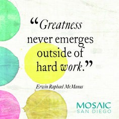 """""""Greatness never emerges outside of hard work."""" Erwin McManus, The Artisan Soul"""