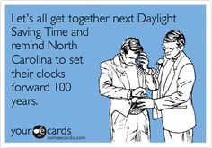 Let's all get together next Daylight Savings Time and remind North Carolina to set their clocks forward 100 years.