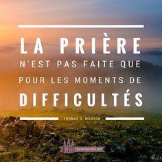La prière n'est pas faite que pour les moments de difficultés. #praying #ldsquotes #presmonson #thomassmonson #lesmormonsauquotidien #mormon #lds #saintsdesderniersjours