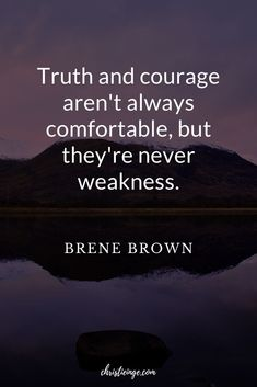 Brene Brown Quote: Truth and courage aren't always comfortable, but they're never weakness. This is one of my favorite Brene Brown Quotes. It's definitely true that speaking your truth and being courageous are uncomfortable. But, we really have to consider the alternative. #brenebrown #daringgreatly #risingstrong #bravingthewilderness #vulnerability #courage #quotes #truthbombs #wisewords