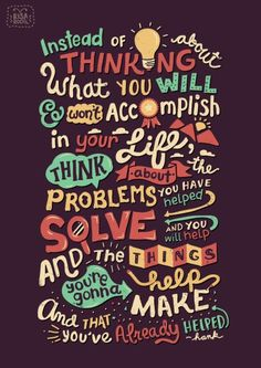 """""""Instead of thinking about what you will and won't accomplish in your life, think about the problems you have helped and will help solve and the things you're gonna help make and that you've already helped."""" [Typography by Risa Rodil] Book Quotes, Words Quotes, Me Quotes, Motivational Quotes, Inspirational Quotes, Sayings, Best Logo Fonts, Jhon Green, Typography Quotes"""