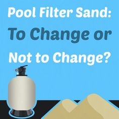 Pool Filter Sand: To Change or not to Change?