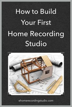 How to Build Your First Home Recording Studio TODAY. http://ehomerecordingstudio.com/first-home-studio/