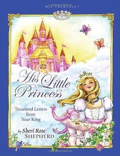 His Little Princess: Treasured Letters from Your King (His Princess) by Sheri Rose Shepherd,http://www.amazon.com/dp/1590526015/ref=cm_sw_r_pi_dp_s1.Ctb0G7Q1FQCJM
