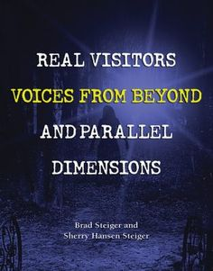 "Are we alone or are there intelligent life-forms out there? Or are they already amongst us? Can we even know the Truth? Exploring the myths, stories, history, and facts of documented encounters, mysterious experiences, and unexplained visitors, Real Visitors, Voices from Beyond, and Parallel Dimensions by Brad Steiger and Sherry Hansen Steiger examines the ""other"" forms, entities and beings inhabiting our universe."