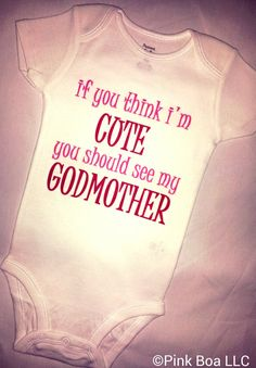 Hey, I found this really awesome Etsy listing at http://www.etsy.com/listing/160193994/godmother-onesies-funny-girl-onesie