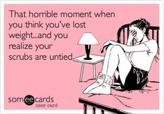 That horrible moment when you think you've lost weight...and you realize your scrubs are untied. Nurse Quotes, Nurse Humor, Dental Humor, Medical Humor, That's Hilarious, It's Funny, Surgical Tech, Knitting Humor, Crochet Humor