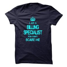 I am a BILLING SPECIALIST, you can not scare me T Shirt, Hoodie, Sweatshirt