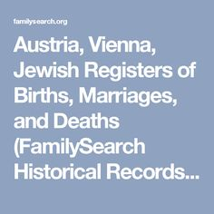 Austria, Vienna, Jewish Registers of Births, Marriages, and Deaths (FamilySearch Historical Records) Genealogy - FamilySearch Wiki