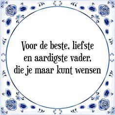 Voor de beste, liefste en aardigste vader, die je maar kunt wensen - Bekijk of bestel deze Tegel nu op Tegelspreuken.nl