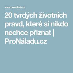 20 tvrdých životních pravd, které si nikdo nechce přiznat | ProNáladu.cz