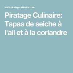 Piratage Culinaire: Tapas de seiche à l'ail et à la coriandre