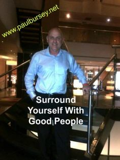 surround yourself with good people http://paulbursey.net/surround-yourself-with-good-people/
