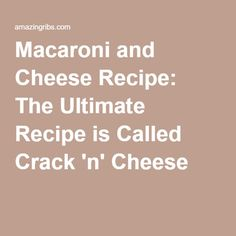 Macaroni and Cheese Recipe: The Ultimate Recipe is Called Crack 'n' Cheese