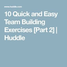 10 Quick and Easy Team Building Exercises [Part 2] | Huddle