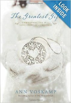 The Greatest Gift: Unwrapping the Full Love Story of Christmas: Ann Voskamp ~ Available on Amazon.com