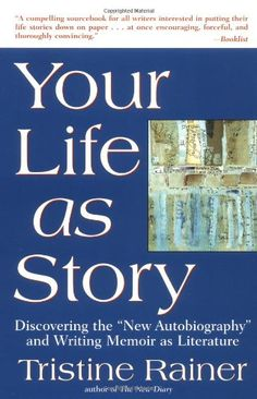 Your Life as Story by Tristine Rainer - best book I've read on writing memoirs. I recommend this book for anyone who wants to write a book about their life.