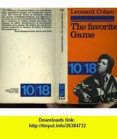 THE FAVORITE (Favourite) GAME Leonard Cohen ,   ,  , ASIN: B000NUSS4M , tutorials , pdf , ebook , torrent , downloads , rapidshare , filesonic , hotfile , megaupload , fileserve Leonard Cohen, Ebooks, Pdf, Tutorials, Games, Plays, Gaming, Game, Toys