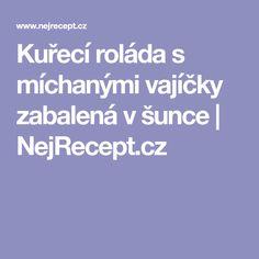Kuřecí roláda s míchanými vajíčky zabalená v šunce | NejRecept.cz