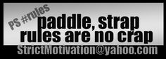 PS: paddle, strap because rules are no crap; so #go2bed it's simple as that #StrictMotivation Strict Motivation offers help reaching your worthy life goals, through working, goal oriented re…